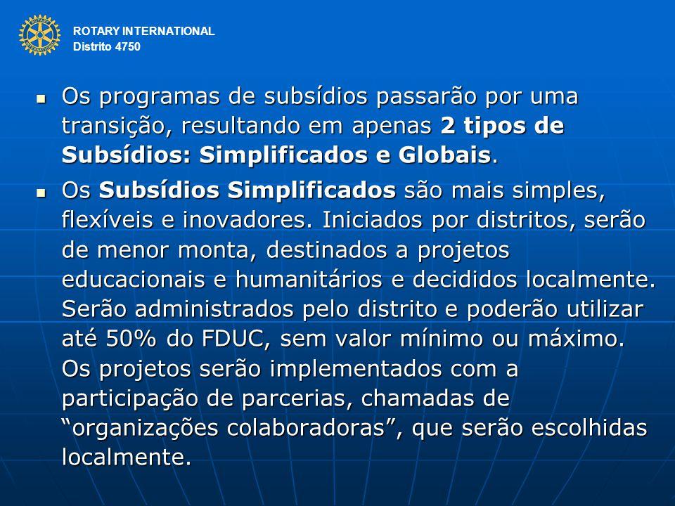 ROTARY INTERNATIONAL Distrito 4750 Os programas de subsídios passarão por uma transição, resultando em apenas 2 tipos de Subsídios: Simplificados e Globais.