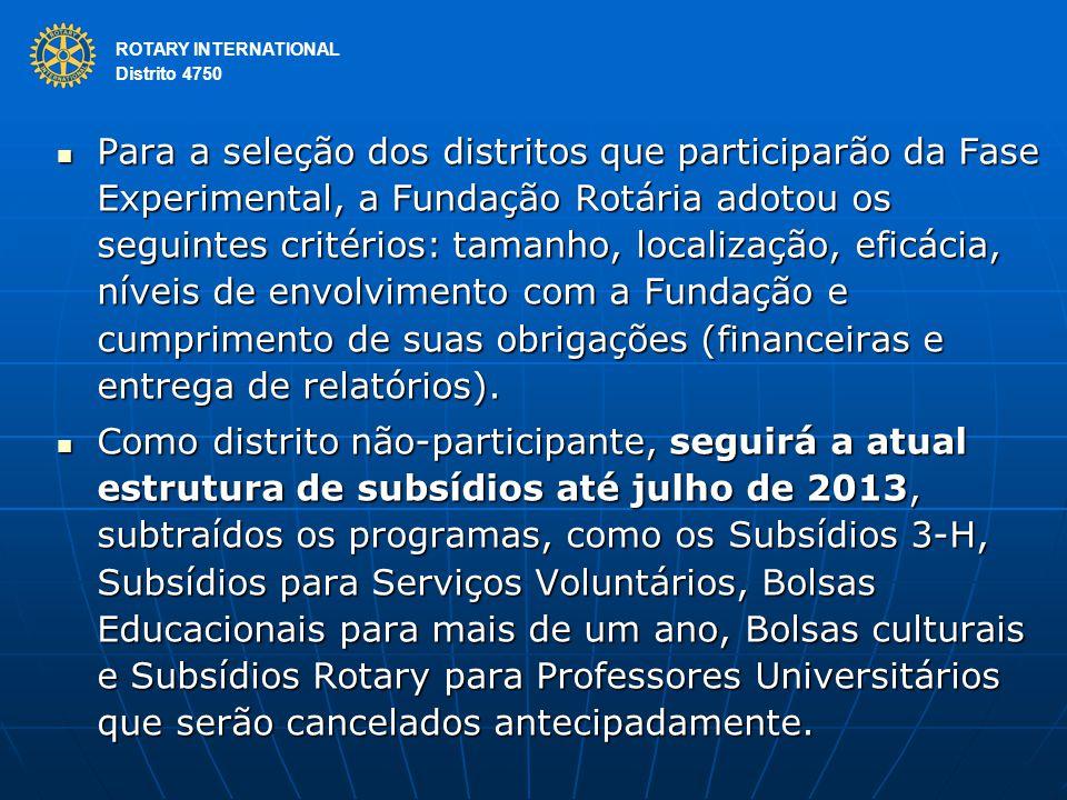 ROTARY INTERNATIONAL Distrito 4750 Para a seleção dos distritos que participarão da Fase Experimental, a Fundação Rotária adotou os seguintes critério
