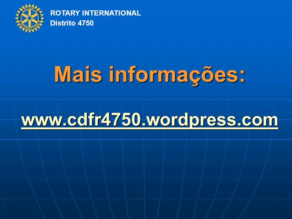 ROTARY INTERNATIONAL Distrito 4750 Mais informações: www.cdfr4750.wordpress.com www.cdfr4750.wordpress.com