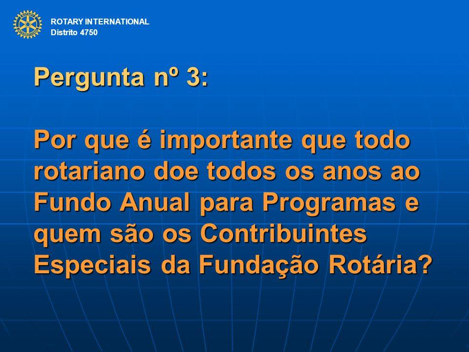 ROTARY INTERNATIONAL Distrito 4750 Pergunta nº 3: Por que é importante que todo rotariano doe todos os anos ao Fundo Anual para Programas e quem são os Contribuintes Especiais da Fundação Rotária.