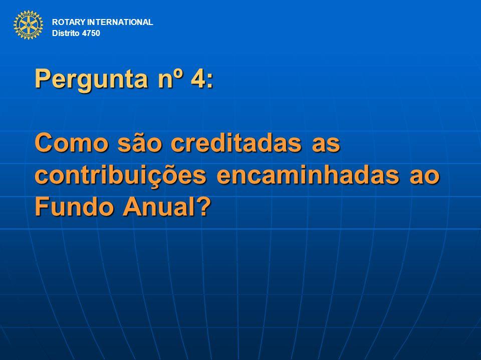 ROTARY INTERNATIONAL Distrito 4750 Pergunta nº 4: Como são creditadas as contribuições encaminhadas ao Fundo Anual? ROTARY INTERNATIONAL Distrito 4750