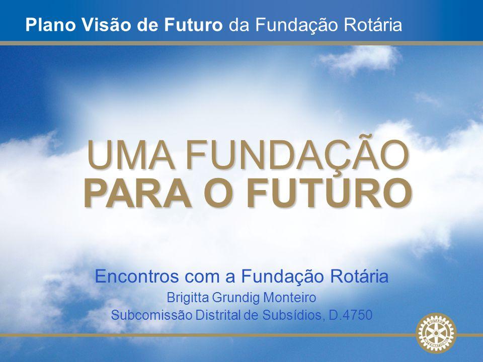1 Plano Visão de Futuro da Fundação Rotária UMA FUNDAÇÃO PARA O FUTURO Encontros com a Fundação Rotária Brigitta Grundig Monteiro Subcomissão Distrita