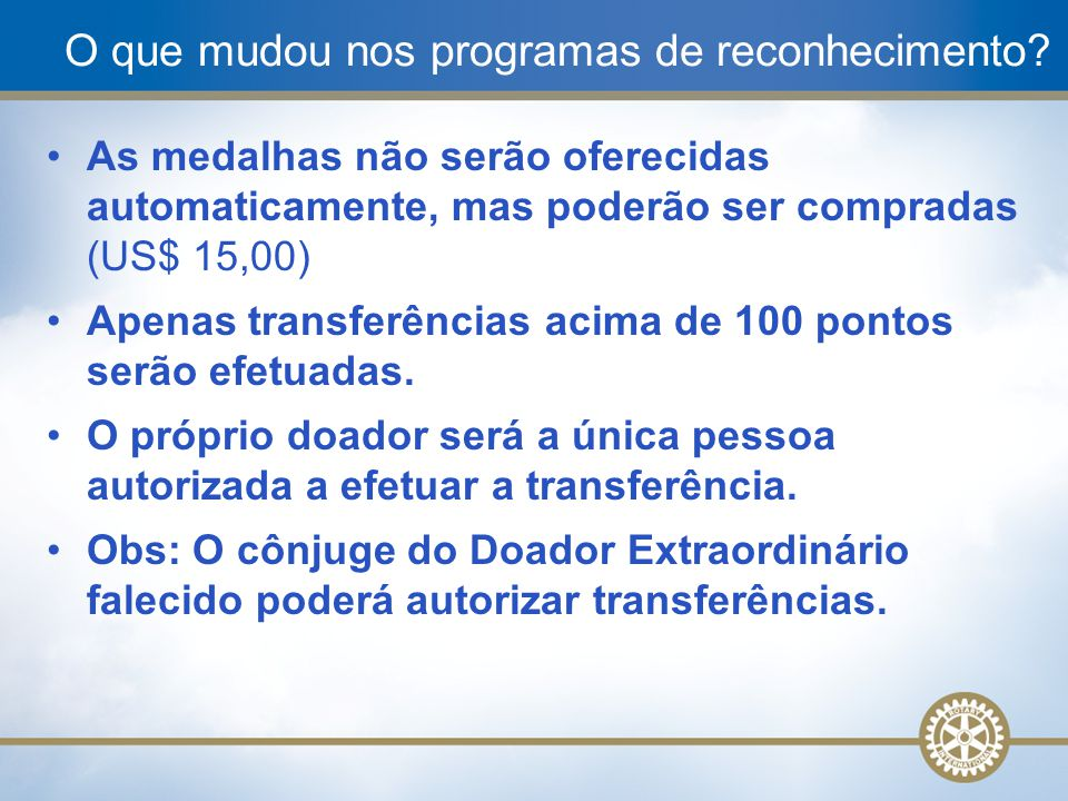 10 As medalhas não serão oferecidas automaticamente, mas poderão ser compradas (US$ 15,00) Apenas transferências acima de 100 pontos serão efetuadas.