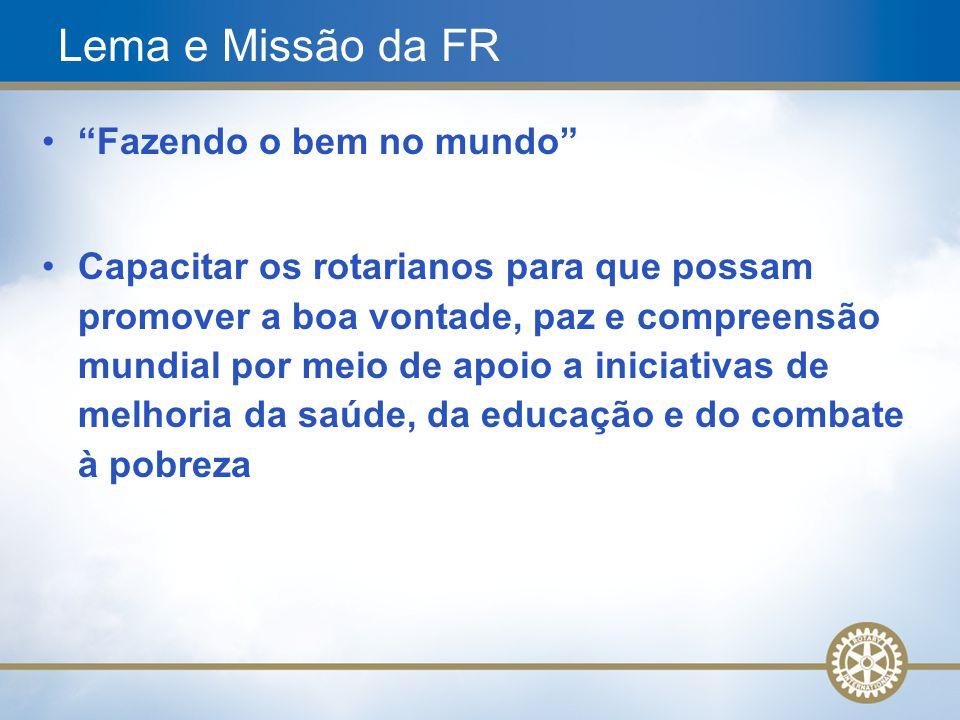 4 Fazendo o bem no mundo Capacitar os rotarianos para que possam promover a boa vontade, paz e compreensão mundial por meio de apoio a iniciativas de melhoria da saúde, da educação e do combate à pobreza Lema e Missão da FR