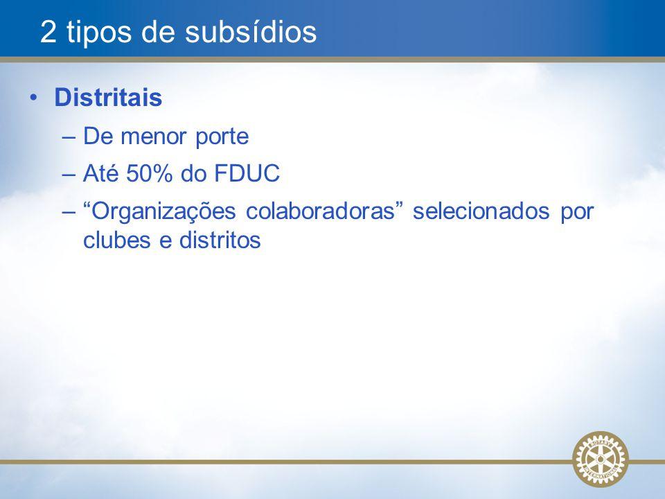 6 Distritais –De menor porte –Até 50% do FDUC – Organizações colaboradoras selecionados por clubes e distritos 2 tipos de subsídios