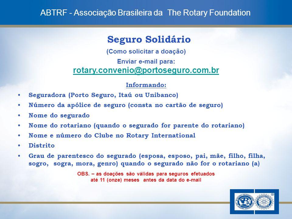 10 Seguro Solidário (Como solicitar a doação) Enviar e-mail para: rotary.convenio@portoseguro.com.br Informando: Seguradora (Porto Seguro, Itaú ou Uni