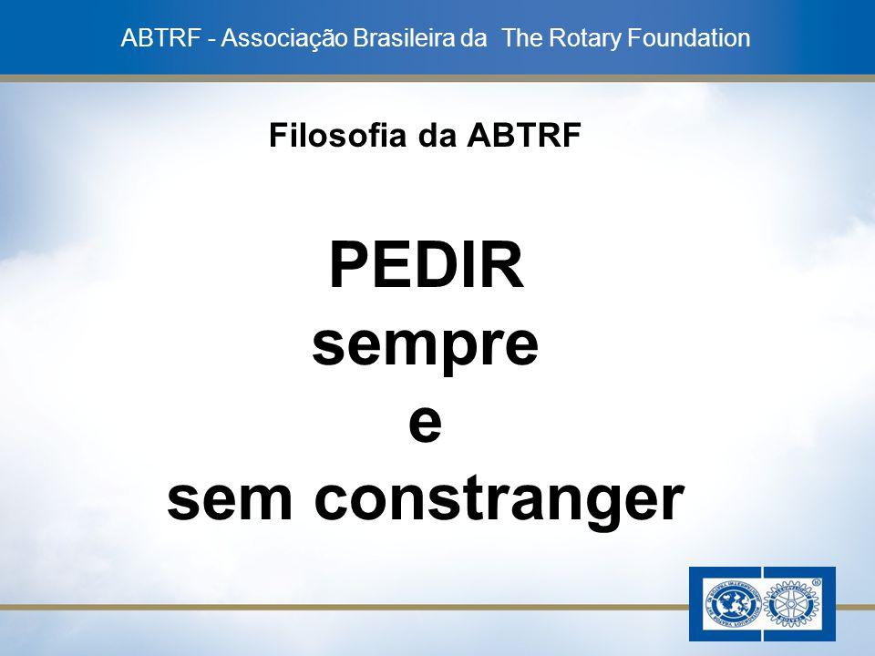 13 Filosofia da ABTRF PEDIR sempre e sem constranger ABTRF - Associação Brasileira da The Rotary Foundation