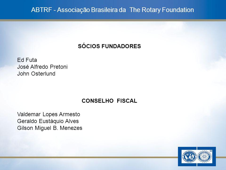 17 ABTRF - Associação Brasileira da The Rotary Foundation SÓCIOS FUNDADORES Ed Futa José Alfredo Pretoni John Osterlund CONSELHO FISCAL Valdemar Lopes