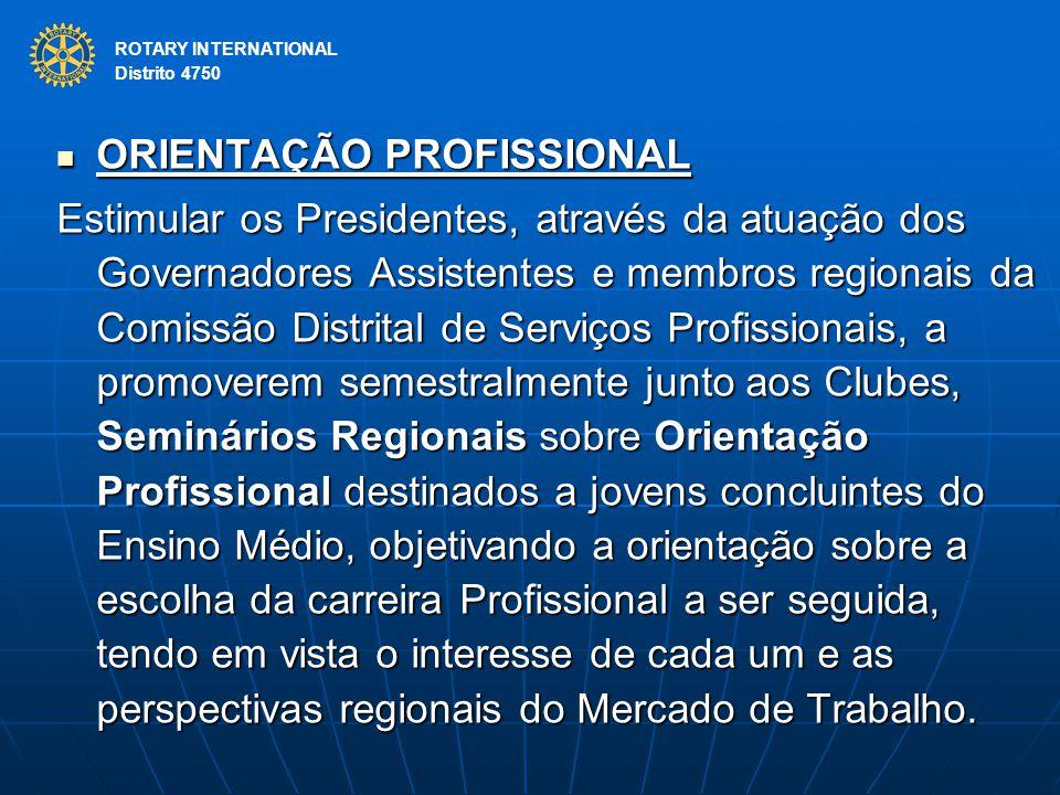 ROTARY INTERNATIONAL Distrito 4750 ORIENTAÇÃO PROFISSIONAL ORIENTAÇÃO PROFISSIONAL Estimular os Presidentes, através da atuação dos Governadores Assis