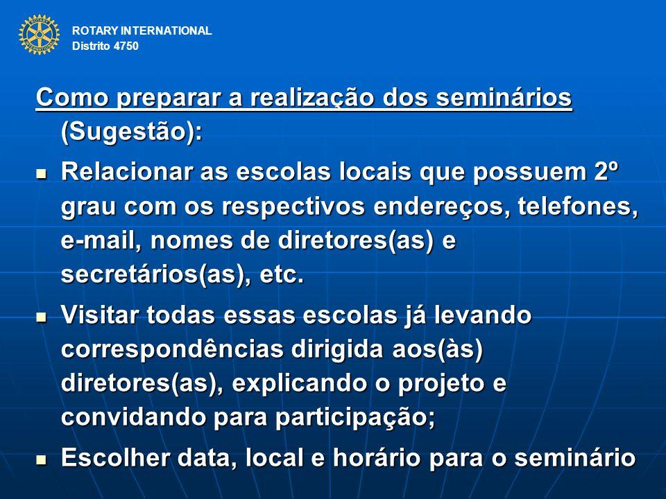 ROTARY INTERNATIONAL Distrito 4750 Como preparar a realização dos seminários (Sugestão): Relacionar as escolas locais que possuem 2º grau com os respe