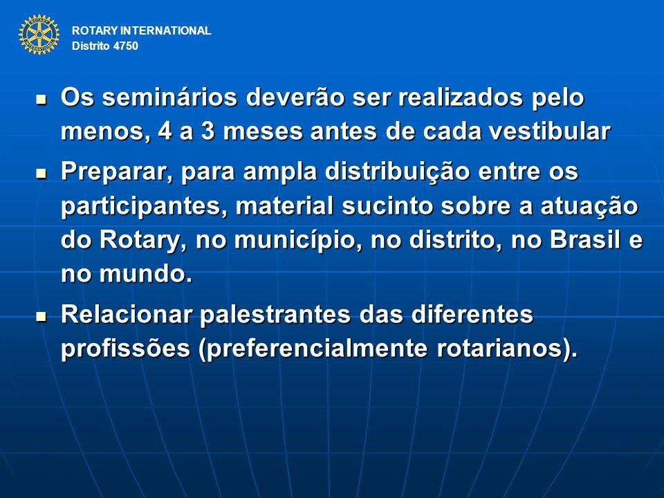 ROTARY INTERNATIONAL Distrito 4750 Os seminários deverão ser realizados pelo menos, 4 a 3 meses antes de cada vestibular Os seminários deverão ser rea