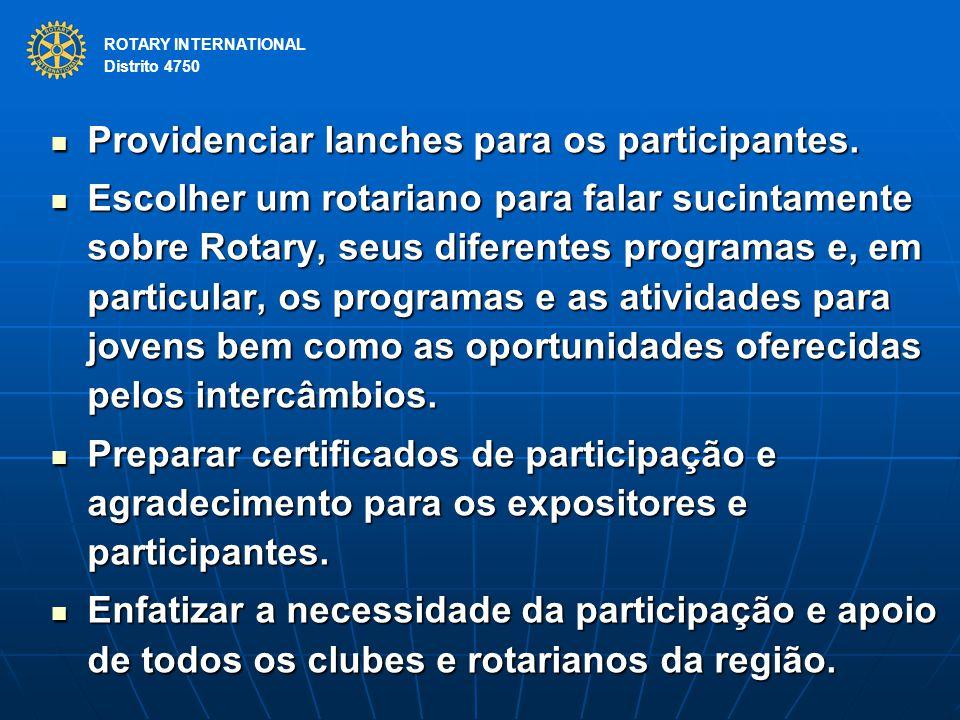 ROTARY INTERNATIONAL Distrito 4750 Providenciar lanches para os participantes. Providenciar lanches para os participantes. Escolher um rotariano para