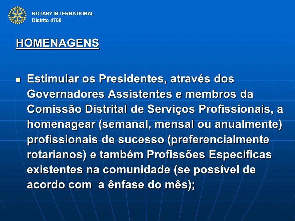 ROTARY INTERNATIONAL Distrito 4750 HOMENAGENS Estimular os Presidentes, através dos Governadores Assistentes e membros da Comissão Distrital de Serviç