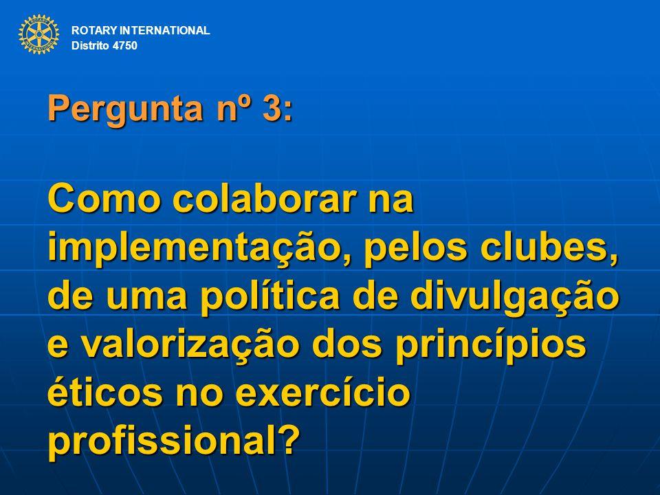 ROTARY INTERNATIONAL Distrito 4750 Pergunta nº 3: Como colaborar na implementação, pelos clubes, de uma política de divulgação e valorização dos princ