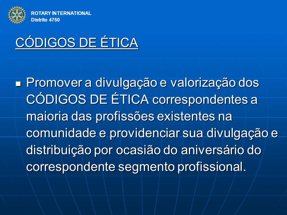 ROTARY INTERNATIONAL Distrito 4750 CÓDIGOS DE ÉTICA Promover a divulgação e valorização dos CÓDIGOS DE ÉTICA correspondentes a maioria das profissões