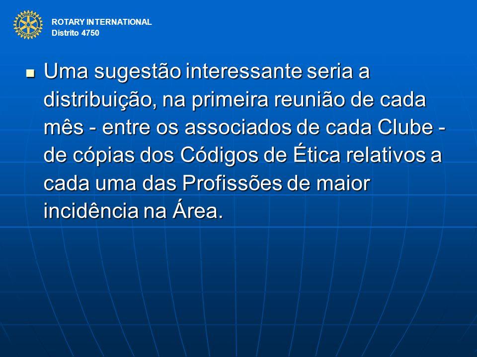 ROTARY INTERNATIONAL Distrito 4750 Uma sugestão interessante seria a distribuição, na primeira reunião de cada mês - entre os associados de cada Clube