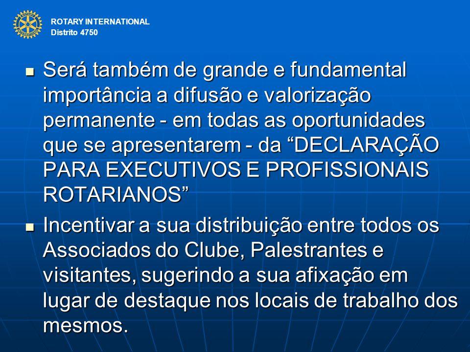 ROTARY INTERNATIONAL Distrito 4750 Será também de grande e fundamental importância a difusão e valorização permanente - em todas as oportunidades que