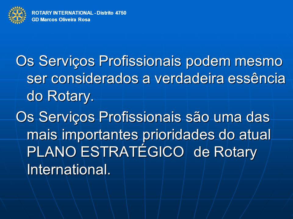 ROTARY INTERNATIONAL Distrito 4750 Os Serviços Profissionais podem mesmo ser considerados a verdadeira essência do Rotary. Os Serviços Profissionais s