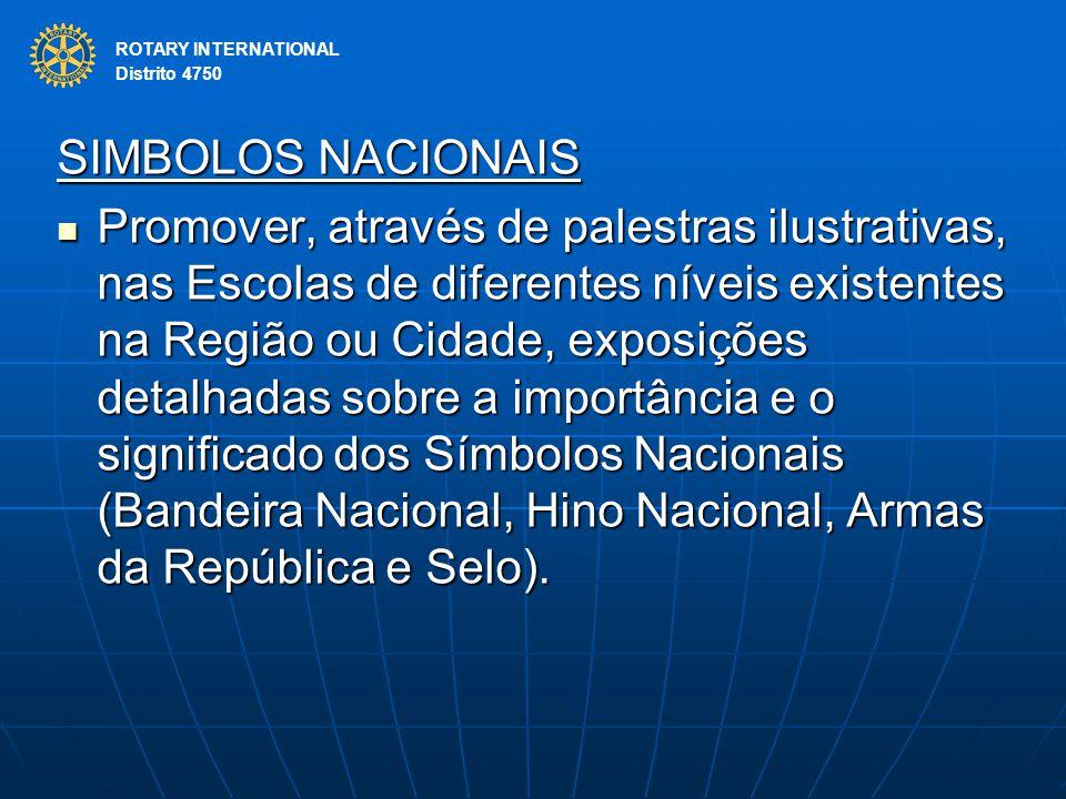 ROTARY INTERNATIONAL Distrito 4750 SIMBOLOS NACIONAIS Promover, através de palestras ilustrativas, nas Escolas de diferentes níveis existentes na Regi