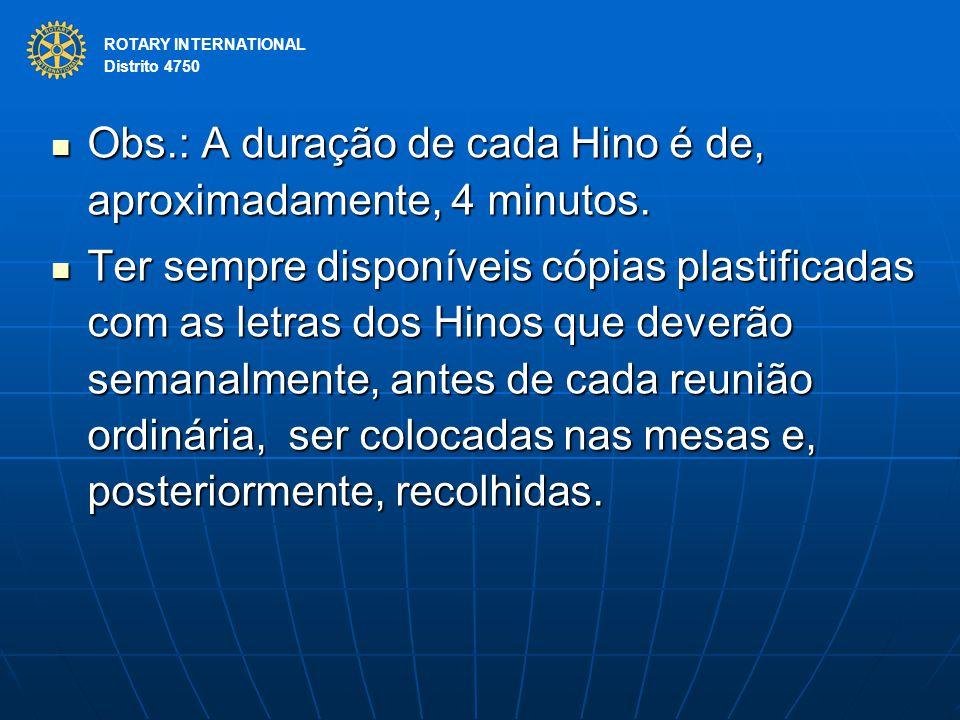 ROTARY INTERNATIONAL Distrito 4750 Obs.: A duração de cada Hino é de, aproximadamente, 4 minutos. Obs.: A duração de cada Hino é de, aproximadamente,
