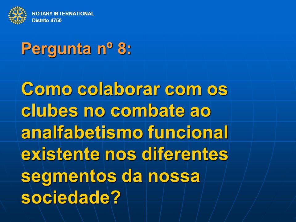 ROTARY INTERNATIONAL Distrito 4750 Pergunta nº 8: Como colaborar com os clubes no combate ao analfabetismo funcional existente nos diferentes segmento