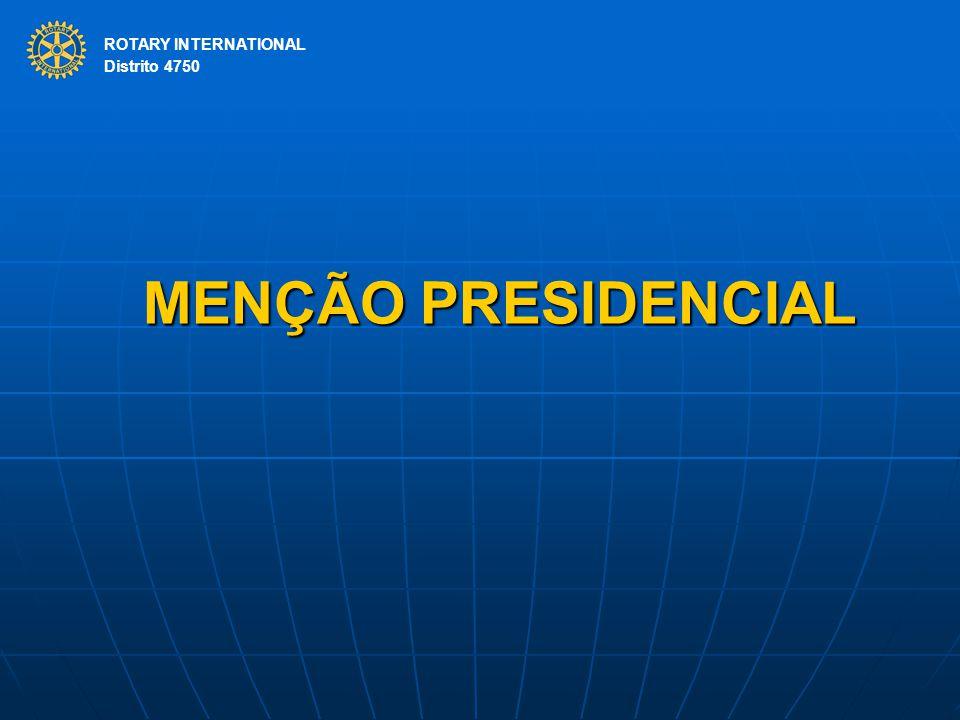 ROTARY INTERNATIONAL Distrito 4750 MENÇÃO PRESIDENCIAL ROTARY INTERNATIONAL Distrito 4750