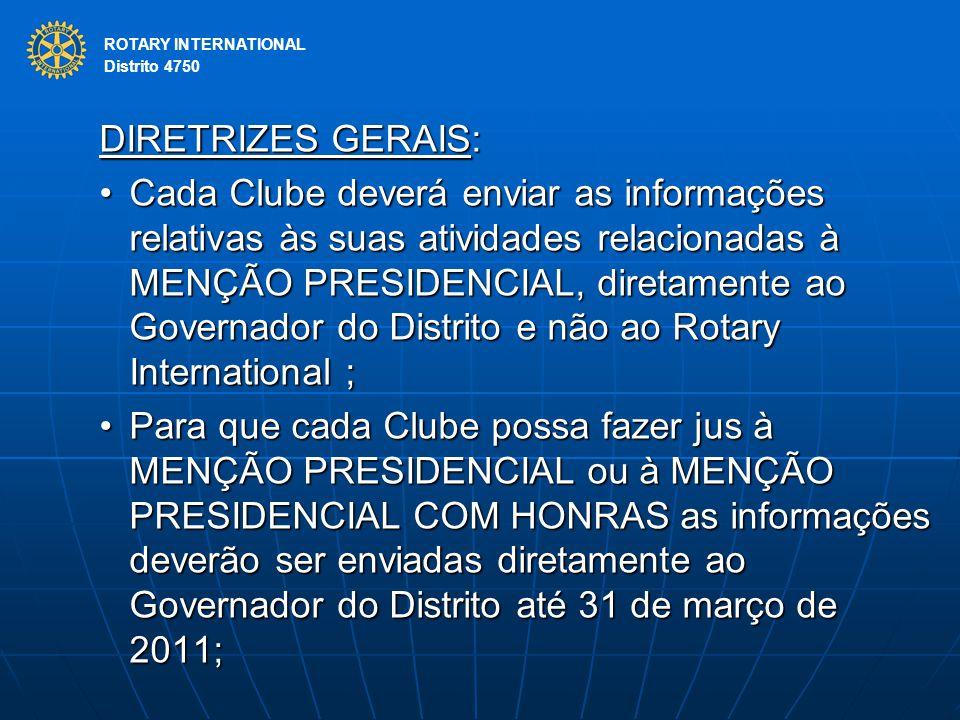 ROTARY INTERNATIONAL Distrito 4750 DIRETRIZES GERAIS: Cada Clube deverá enviar as informações relativas às suas atividades relacionadas à MENÇÃO PRESI