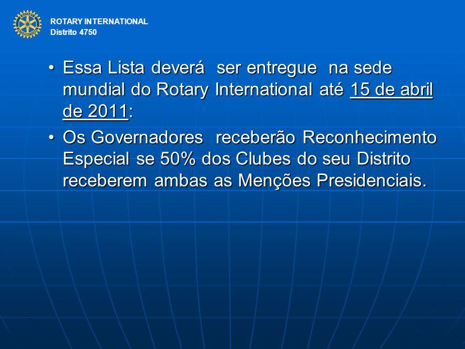 ROTARY INTERNATIONAL Distrito 4750 Essa Lista deverá ser entregue na sede mundial do Rotary International até 15 de abril de 2011:Essa Lista deverá se