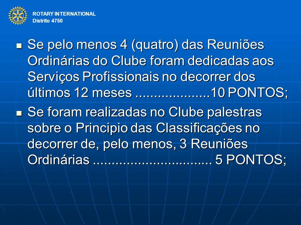 ROTARY INTERNATIONAL Distrito 4750 Se pelo menos 4 (quatro) das Reuniões Ordinárias do Clube foram dedicadas aos Serviços Profissionais no decorrer do