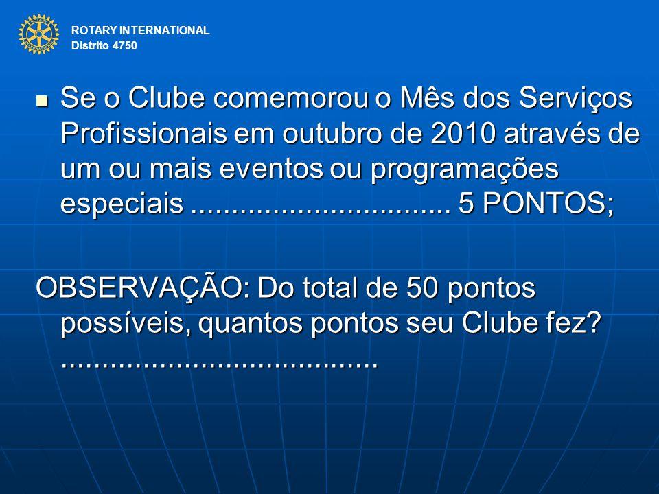 ROTARY INTERNATIONAL Distrito 4750 Se o Clube comemorou o Mês dos Serviços Profissionais em outubro de 2010 através de um ou mais eventos ou programaç