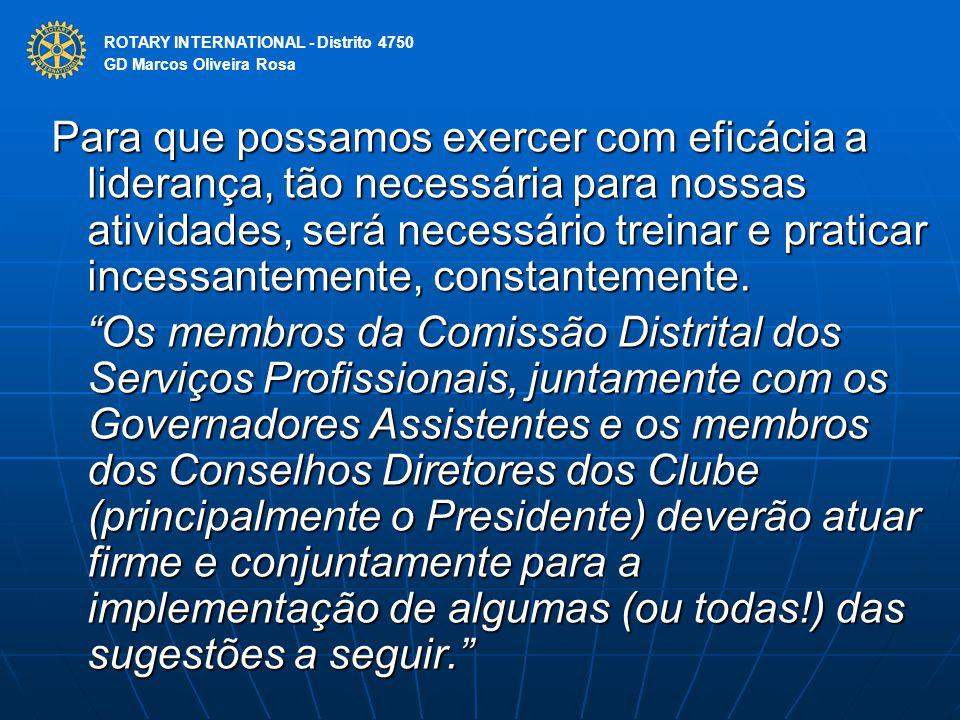 ROTARY INTERNATIONAL Distrito 4750 Para que possamos exercer com eficácia a liderança, tão necessária para nossas atividades, será necessário treinar