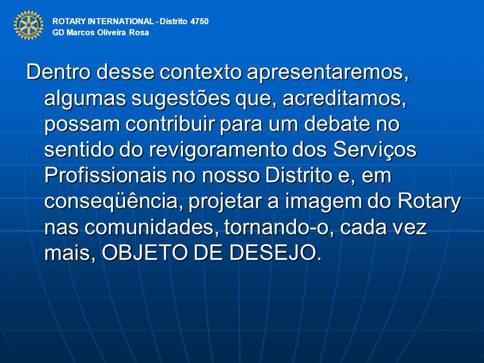 ROTARY INTERNATIONAL Distrito 4750 Dentro desse contexto apresentaremos, algumas sugestões que, acreditamos, possam contribuir para um debate no senti