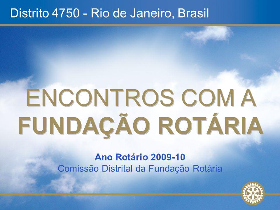 Ano Rotário 2009-10 Comissão Distrital da Fundação Rotária ENCONTROS COM A FUNDAÇÃO ROTÁRIA Distrito 4750 - Rio de Janeiro, Brasil