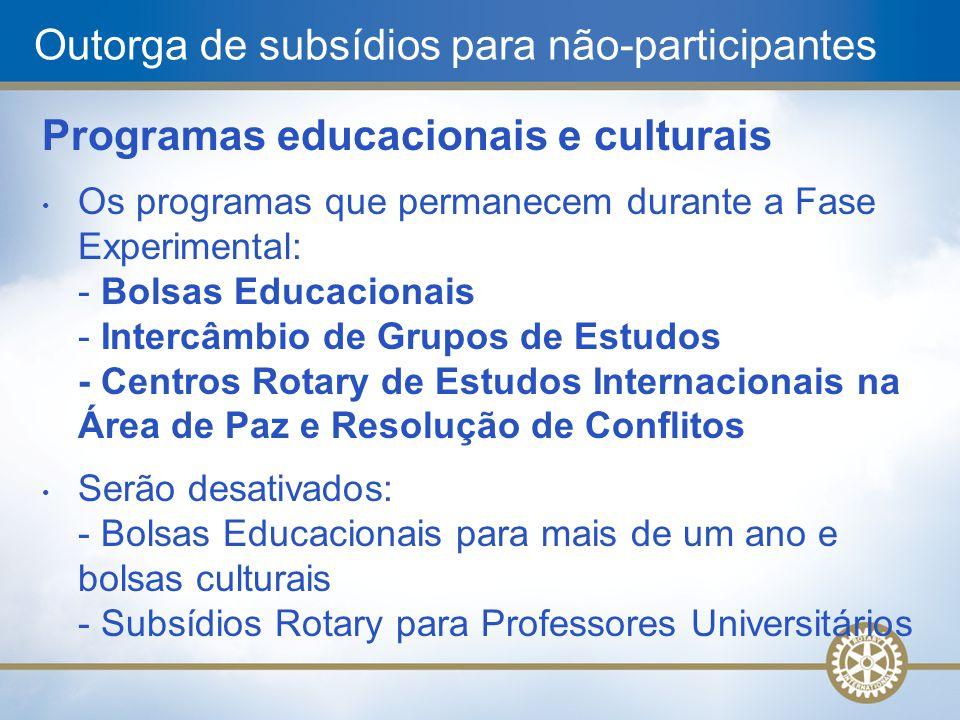 Programas educacionais e culturais Os programas que permanecem durante a Fase Experimental: - Bolsas Educacionais - Intercâmbio de Grupos de Estudos -