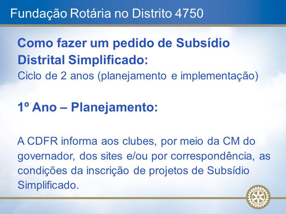 Fundação Rotária no Distrito 4750 Como fazer um pedido de Subsídio Distrital Simplificado: Ciclo de 2 anos (planejamento e implementação) 1º Ano – Pla