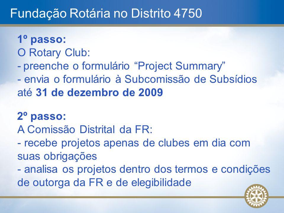 """Fundação Rotária no Distrito 4750 1º passo: O Rotary Club: - preenche o formulário """"Project Summary"""" - envia o formulário à Subcomissão de Subsídios a"""