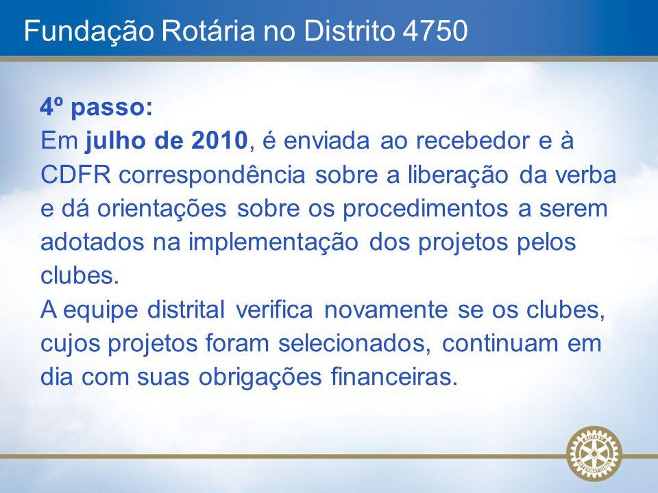 Fundação Rotária no Distrito 4750 4º passo: Em julho de 2010, é enviada ao recebedor e à CDFR correspondência sobre a liberação da verba e dá orientaç