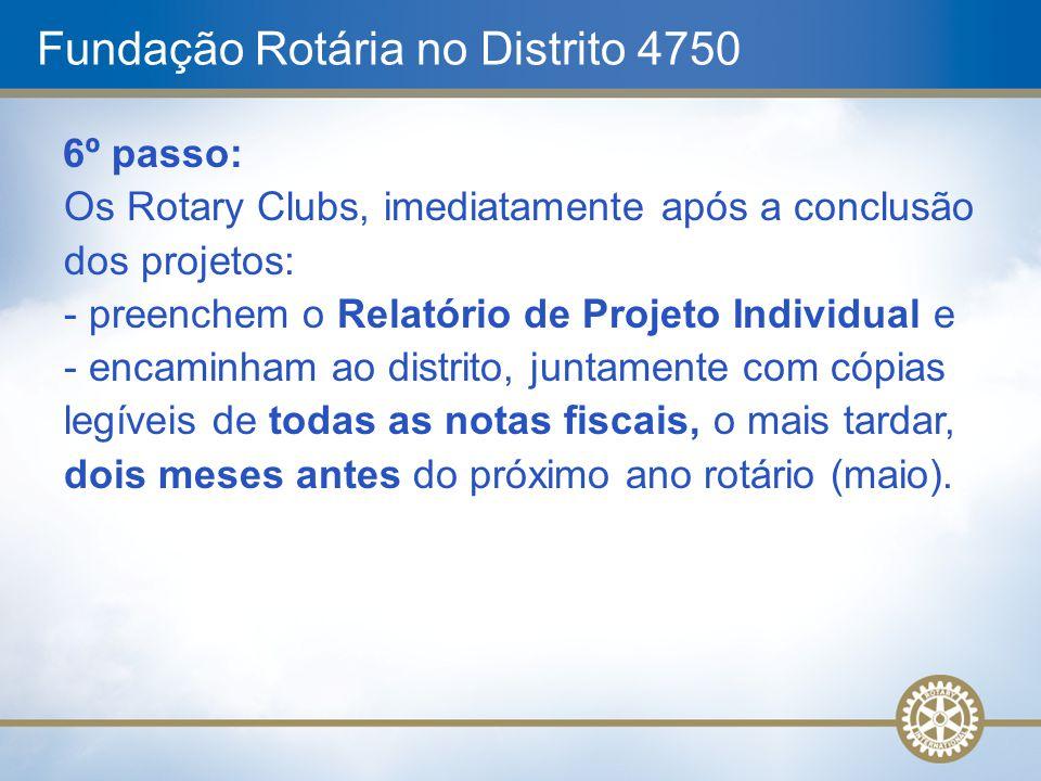 Fundação Rotária no Distrito 4750 6º passo: Os Rotary Clubs, imediatamente após a conclusão dos projetos: - preenchem o Relatório de Projeto Individua
