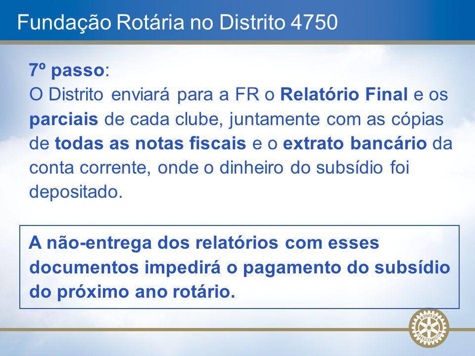 Fundação Rotária no Distrito 4750 7º passo: O Distrito enviará para a FR o Relatório Final e os parciais de cada clube, juntamente com as cópias de to