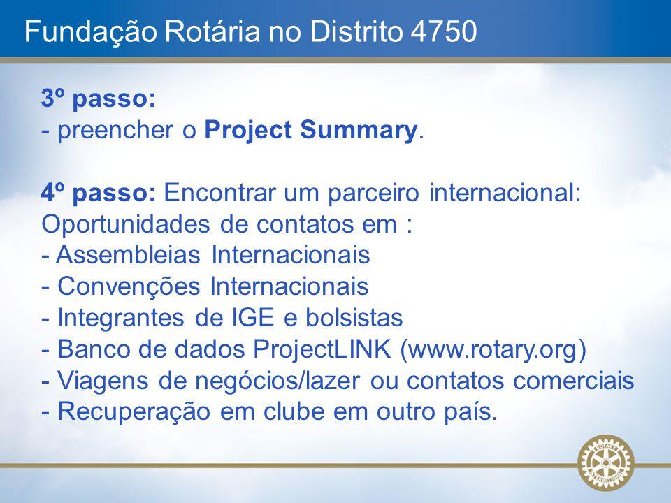 Fundação Rotária no Distrito 4750 3º passo: - preencher o Project Summary. 4º passo: Encontrar um parceiro internacional: Oportunidades de contatos em