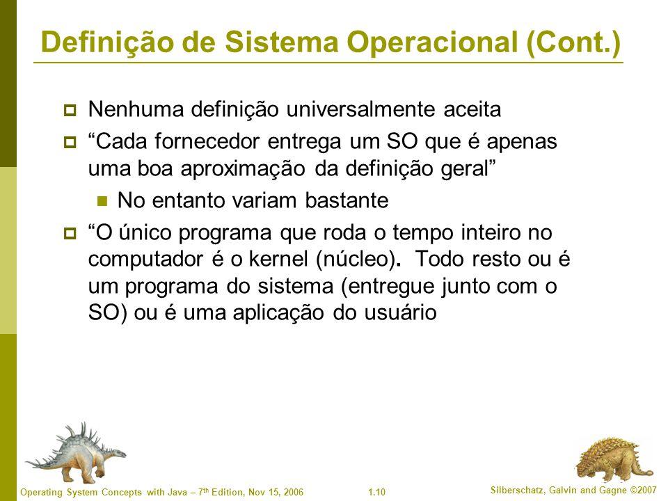 1.10 Silberschatz, Galvin and Gagne ©2007 Operating System Concepts with Java – 7 th Edition, Nov 15, 2006 Definição de Sistema Operacional (Cont.) 