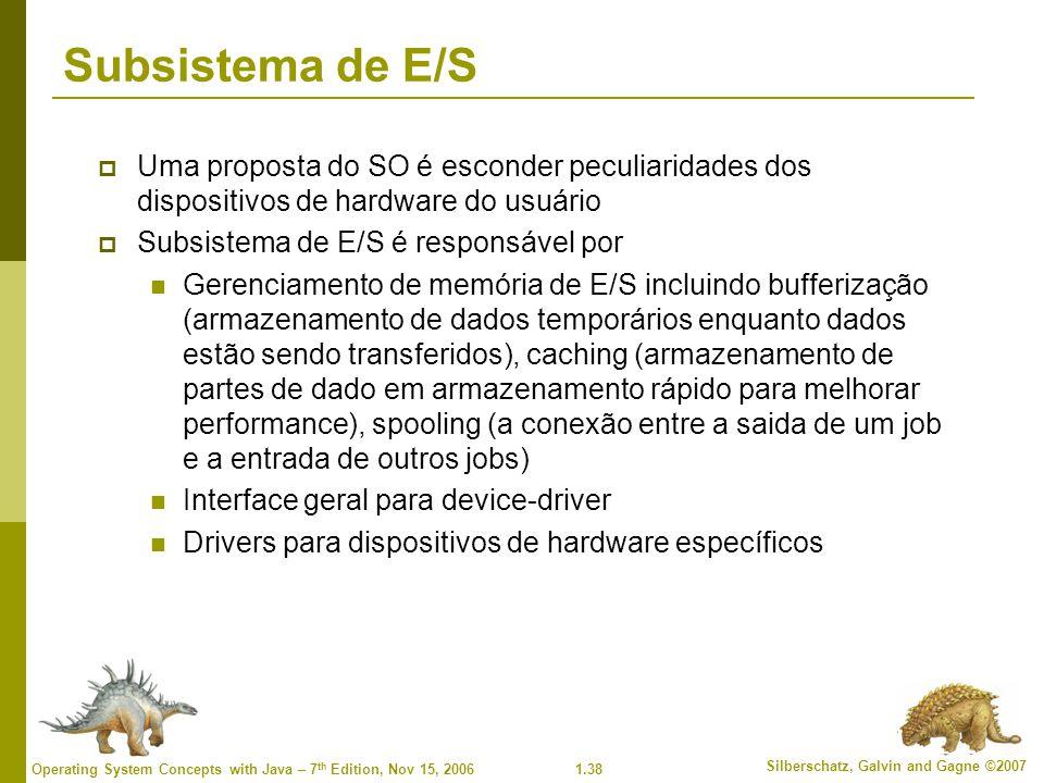 1.38 Silberschatz, Galvin and Gagne ©2007 Operating System Concepts with Java – 7 th Edition, Nov 15, 2006 Subsistema de E/S  Uma proposta do SO é es
