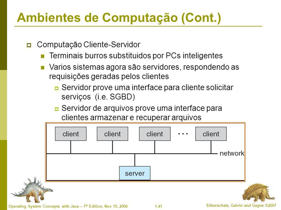 1.41 Silberschatz, Galvin and Gagne ©2007 Operating System Concepts with Java – 7 th Edition, Nov 15, 2006 Ambientes de Computação (Cont.)  Computaçã