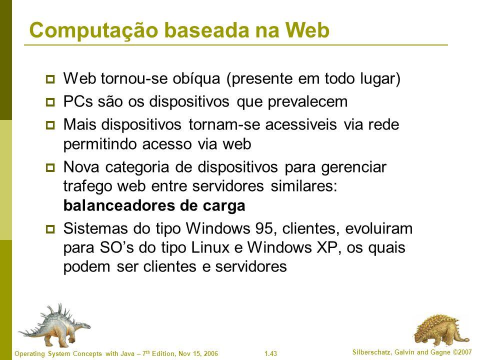 1.43 Silberschatz, Galvin and Gagne ©2007 Operating System Concepts with Java – 7 th Edition, Nov 15, 2006 Computação baseada na Web  Web tornou-se o