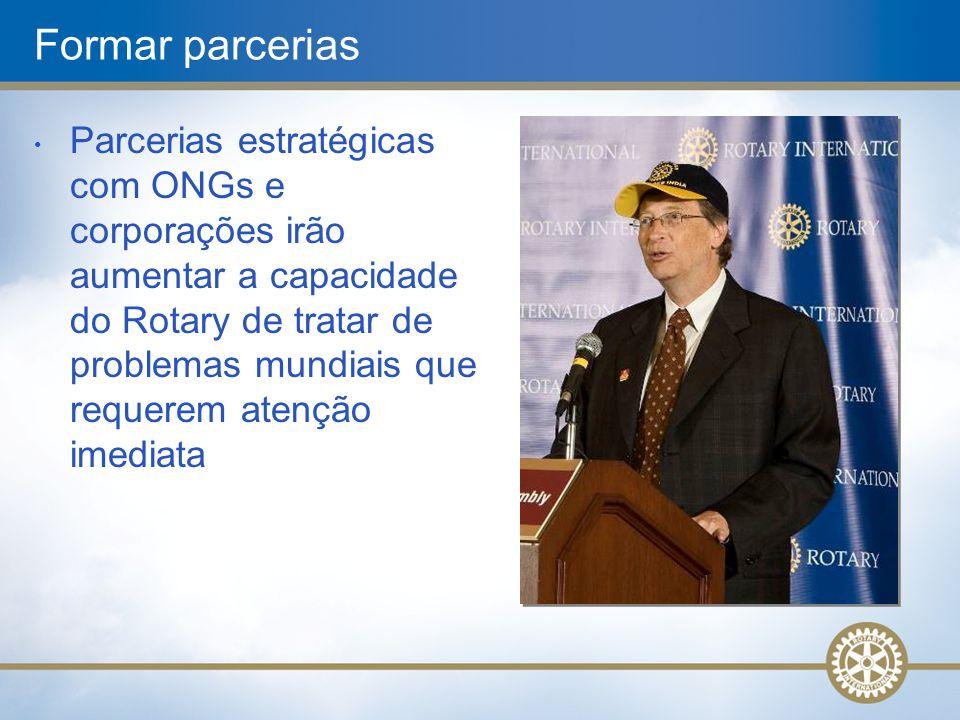Formar parcerias Parcerias estratégicas com ONGs e corporações irão aumentar a capacidade do Rotary de tratar de problemas mundiais que requerem atenç