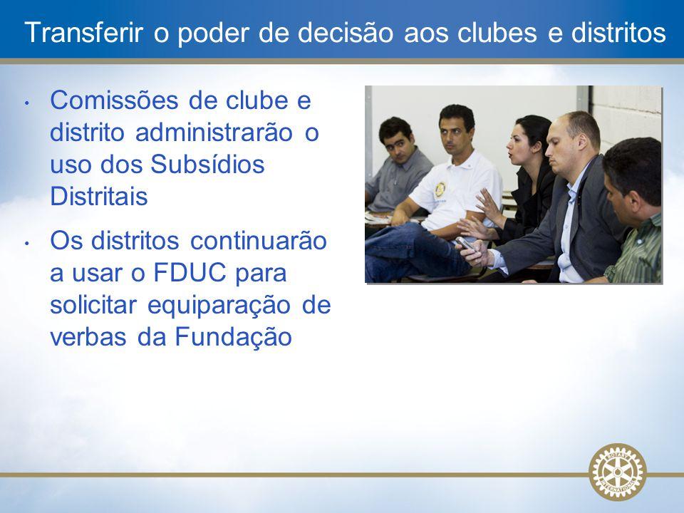 Transferir o poder de decisão aos clubes e distritos Comissões de clube e distrito administrarão o uso dos Subsídios Distritais Os distritos continuar