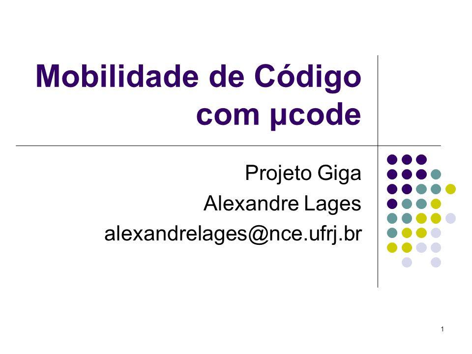 1 Mobilidade de Código com μcode Projeto Giga Alexandre Lages alexandrelages@nce.ufrj.br
