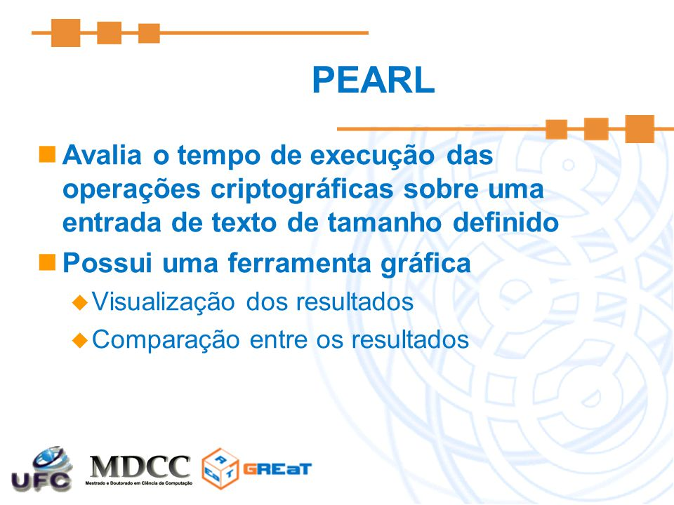 PEARL Avalia o tempo de execução das operações criptográficas sobre uma entrada de texto de tamanho definido Possui uma ferramenta gráfica  Visualização dos resultados  Comparação entre os resultados