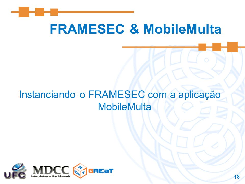 18 FRAMESEC & MobileMulta Instanciando o FRAMESEC com a aplicação MobileMulta