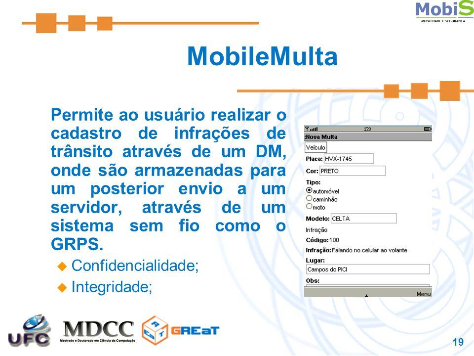 19 MobileMulta Permite ao usuário realizar o cadastro de infrações de trânsito através de um DM, onde são armazenadas para um posterior envio a um servidor, através de um sistema sem fio como o GRPS.